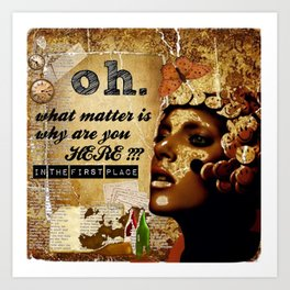 why are you here? Art Print