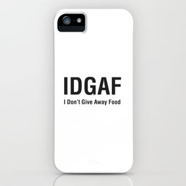 IDGAF (I Don't Give Away Food) iPhone Case