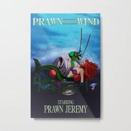Prawn Jeremy in Prawn with the Wind Movie Poster Metal Print