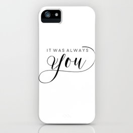 PRINTABLE Art,It Was Always You,Love Sign,Love Quote,I Love You More,Gift For Her,Gift For Him iPhone Case