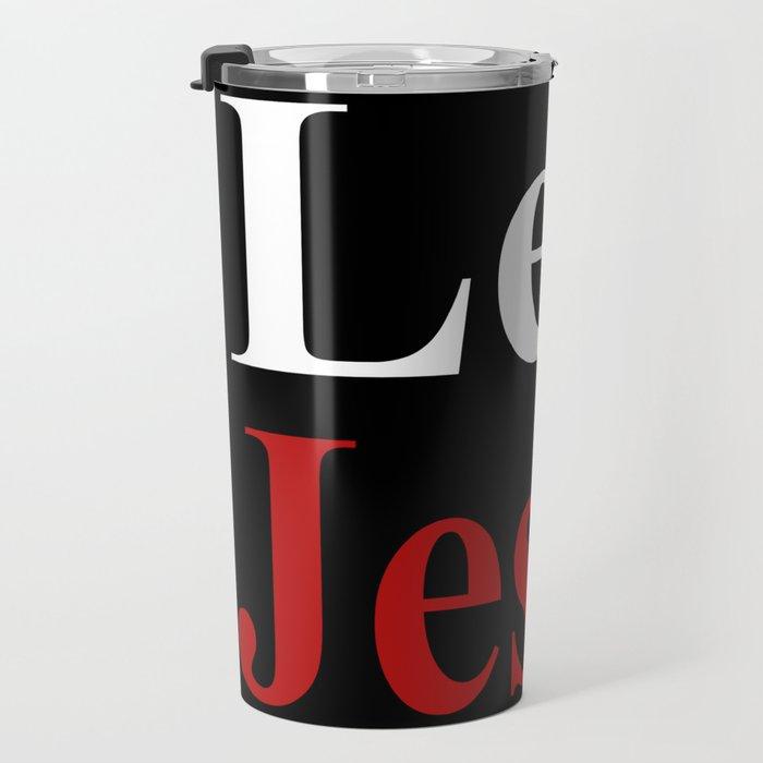 Less Jesus Travel Mug