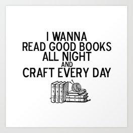 Read Good Books All Night, Craft Every Day Art Print