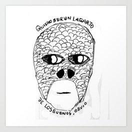 Quiero ser un lagarto   I wanna be a lizzard Art Print