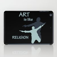 religion iPad Cases featuring Art is like Religion by Arts and Herbs