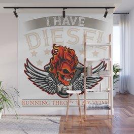 I Have Diesel Running Through My Veins Wall Mural