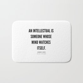 Albert Camus Quote | An Intellectual Is Someone Whose Mind Watches ItSelf Bath Mat