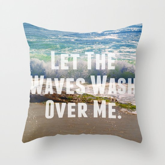 Let The Waves Wash Over Me Throw Pillow