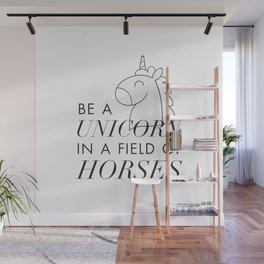 Be a Unicorn in a Field of Horses Wall Mural