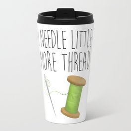 I Needle Little More Thread Travel Mug