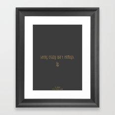 Being Crazy isn't Enough Framed Art Print