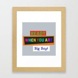 Ready When You Are Big Boy! Framed Art Print