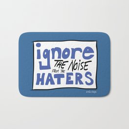 Ignore the Haters Bath Mat