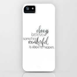 always believe something wonderful is about to happen iPhone Case