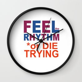 FEEL the RHYTHM or DIE TRYING Wall Clock