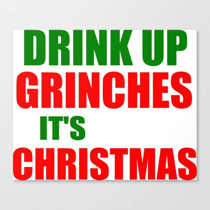 Funny Christmas Sayings.Drink Up Xmas Funny Sayings Canvas Print By Wordart28