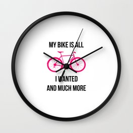 My Bike Is All I Wanted And Much More Wall Clock