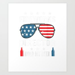 Fireworks Director Hold My Beer Fun USA Freedom Pyrotechnic T-Shirt Art Print