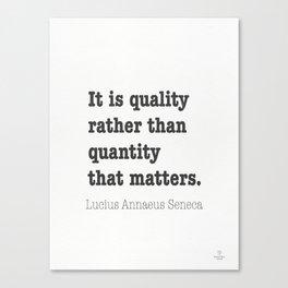 It is quality rather than quantity that matters. Lucius Annaeus Seneca Canvas Print