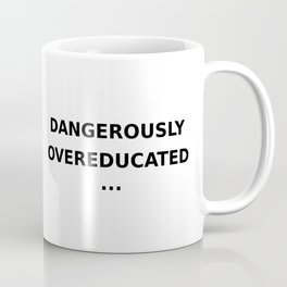 Trust me, I have a PhD. Coffee Mug