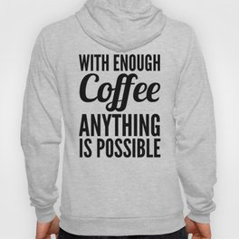With Enough Coffee Anything is Possible Hoody