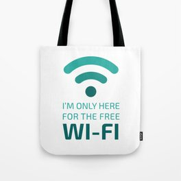 I'm only here for the free Wi-Fi Tote Bag