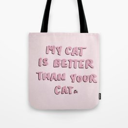 My Cat is Better then Your Cat Tote Bag