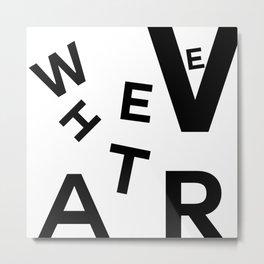 whatever Metal Print