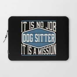 Dog Sitter  - It Is No Job, It Is A Mission Laptop Sleeve