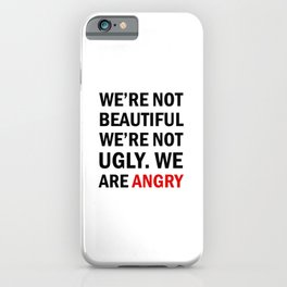 We're not beautiful, we're not ugly. We are angry! iPhone Case