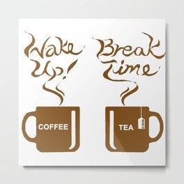 Wake up! Break time Metal Print