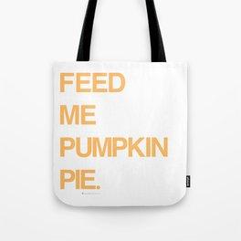 Feed Me Pumpkin Pie. Tote Bag