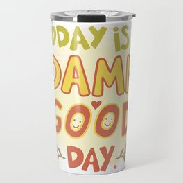 Today is a damn good day! Travel Mug