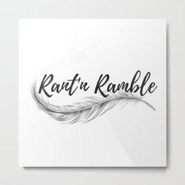 Rant'n Ramble Metal Print