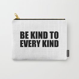 Be Kind to Every Kind Carry-All Pouch