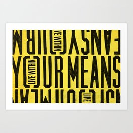 Live within your means Art Print