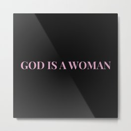 God is a woman by Ariana – black pink Metal Print