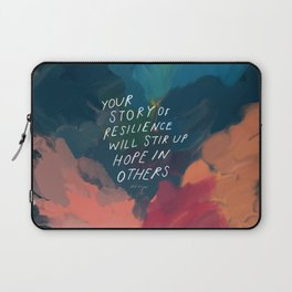 """Your Story Of Resilience Will Stir Up Hope In Others."" Laptop Sleeve"