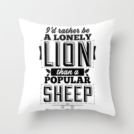 I'd rather be a lonely lion than a popular sheep Throw Pillow