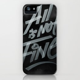 All Is Not Fine iPhone Case