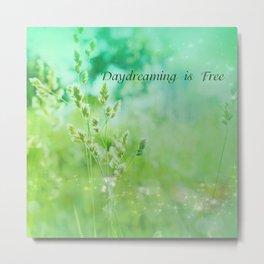 Daydreaming is Free Metal Print