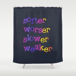 Softer, worser, slower, weaker Shower Curtain