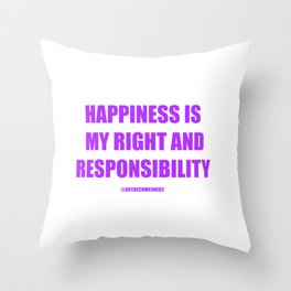 Happiness Is My Right and Responsibility Affirmation Throw Pillow