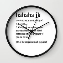 Just Kidding fun LOL ROFL HAHA sarcasm Gift Wall Clock