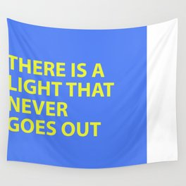 THERE IS A LIGHT THAT NEVER GOES OUT Wall Tapestry