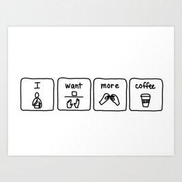 AAC - I want more coffee Art Print