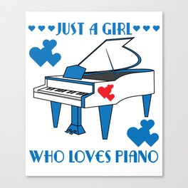 """""""Just A Girl Who Loves Piano"""" for both instrument and girly bluish girls like you!  Canvas Print"""