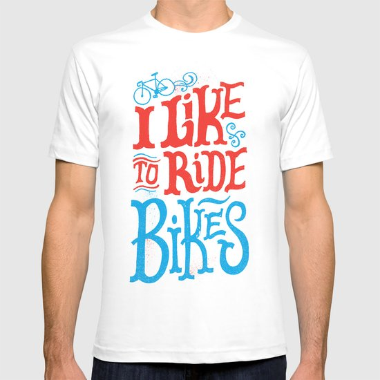 I Like to Ride Bikes T-shirt