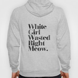 White Girl Wasted Right Meow Dirty Vintage Print Hoody