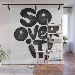 So Over It! Wall Mural