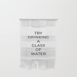 Try Drinking a Glass of Water Wall Hanging